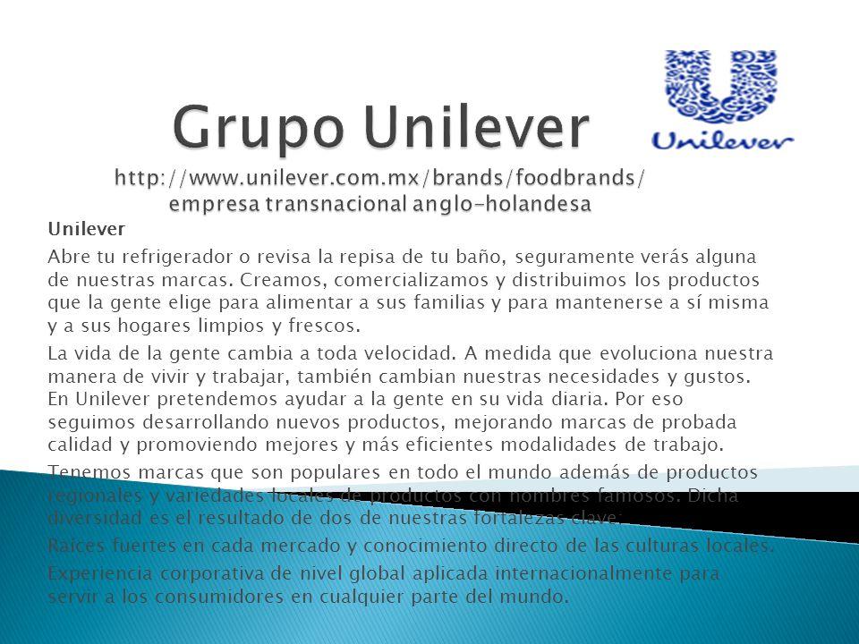 Unilever Abre tu refrigerador o revisa la repisa de tu baño, seguramente verás alguna de nuestras marcas. Creamos, comercializamos y distribuimos los