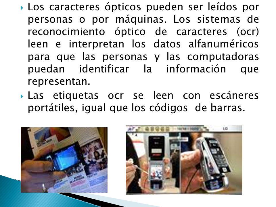 Los caracteres ópticos pueden ser leídos por personas o por máquinas. Los sistemas de reconocimiento óptico de caracteres (ocr) leen e interpretan los