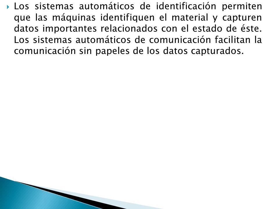 Los sistemas automáticos de identificación permiten que las máquinas identifiquen el material y capturen datos importantes relacionados con el estado de éste.