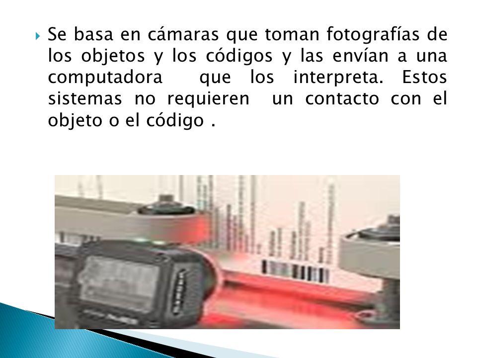 Se basa en cámaras que toman fotografías de los objetos y los códigos y las envían a una computadora que los interpreta.