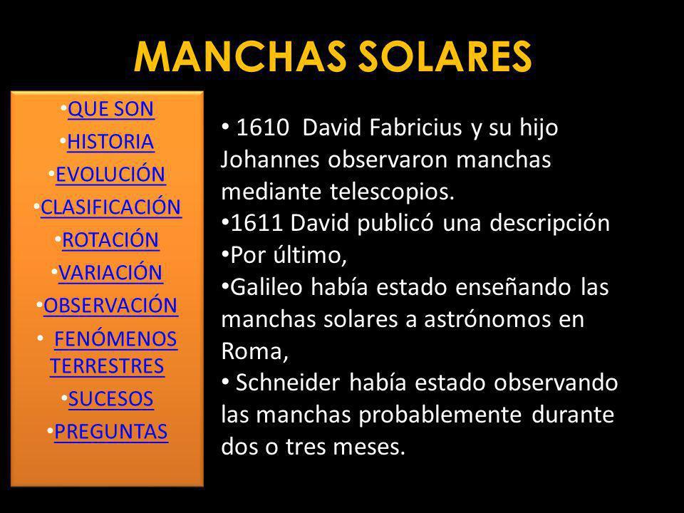 MANCHAS SOLARES Las primeras referencias claras a las manchas solares fueron hechas por los astrónomos chinos en el 28 a. C., quienes probablemente po