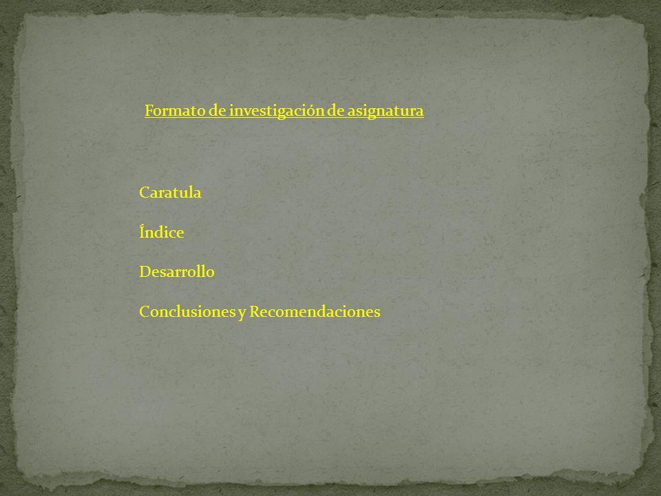 Caratula Índice Desarrollo Conclusiones y Recomendaciones Formato de investigación de asignatura