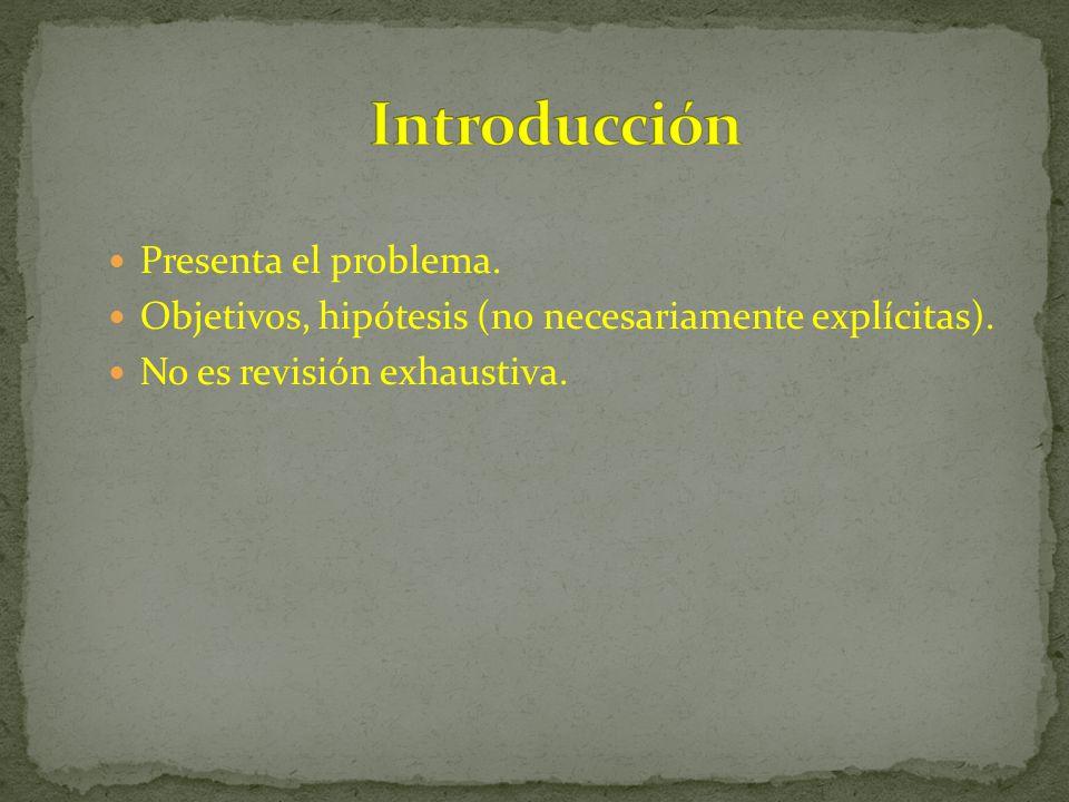 Presenta el problema. Objetivos, hipótesis (no necesariamente explícitas). No es revisión exhaustiva.