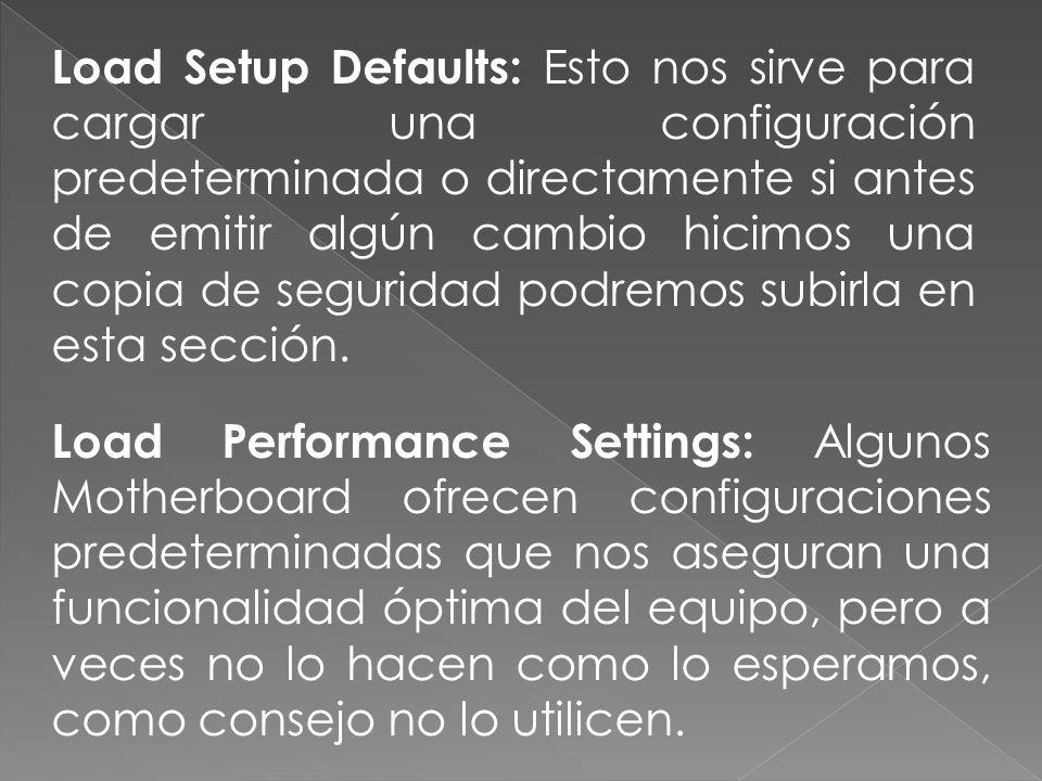 Load Setup Defaults: Esto nos sirve para cargar una configuración predeterminada o directamente si antes de emitir algún cambio hicimos una copia de s
