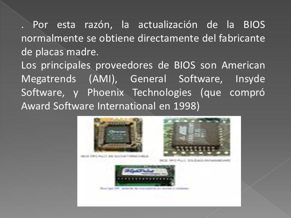 . Por esta razón, la actualización de la BIOS normalmente se obtiene directamente del fabricante de placas madre. Los principales proveedores de BIOS