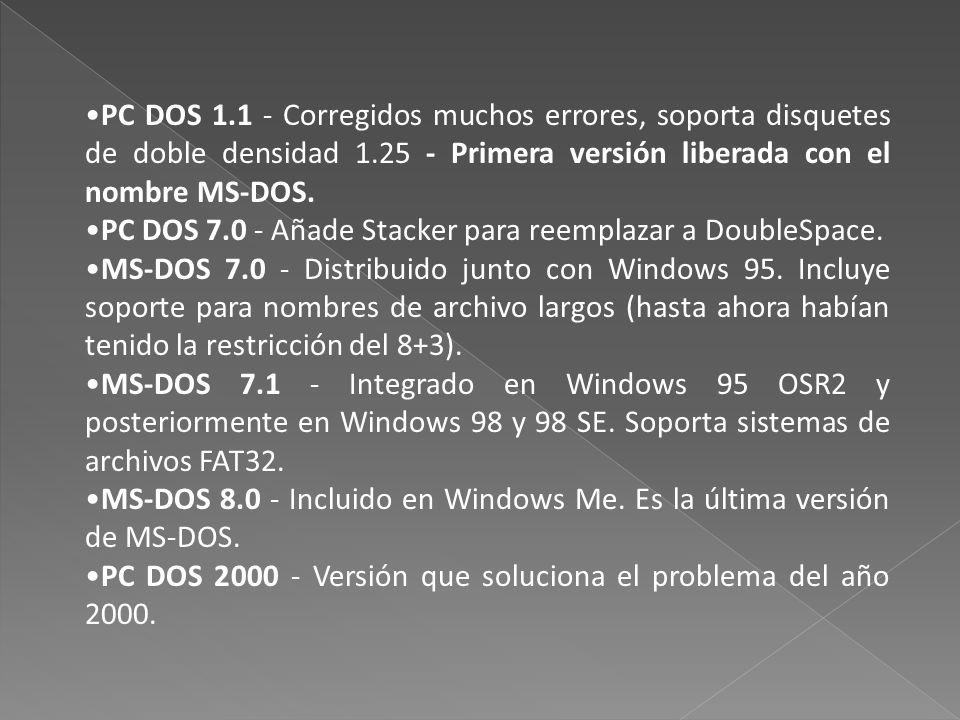 PC DOS 1.1 - Corregidos muchos errores, soporta disquetes de doble densidad 1.25 - Primera versión liberada con el nombre MS-DOS. PC DOS 7.0 - Añade S