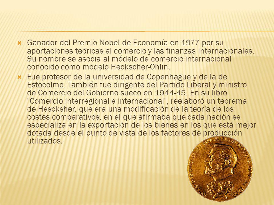 Ganador del Premio Nobel de Economía en 1977 por su aportaciones teóricas al comercio y las finanzas internacionales. Su nombre se asocia al módelo de