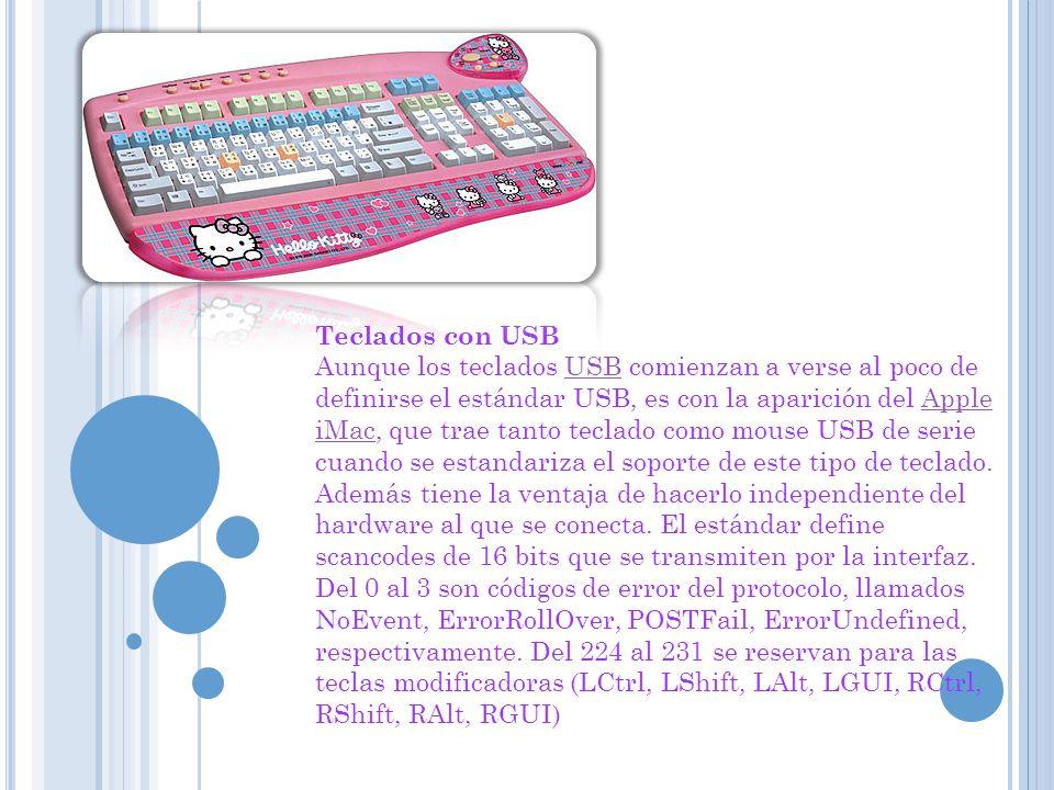 Teclados con USB Aunque los teclados USB comienzan a verse al poco de definirse el estándar USB, es con la aparición del Apple iMac, que trae tanto te