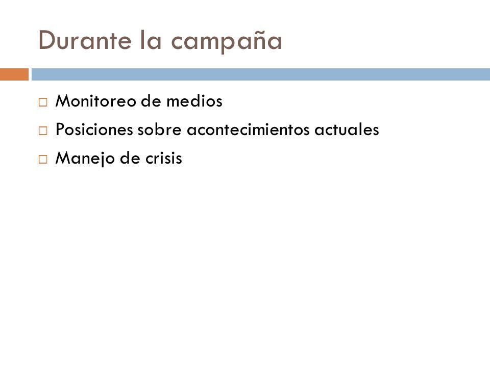 Durante la campaña Monitoreo de la campaña y reacción a acontecimientos y crisis Desempeño verbal y no verbal del candidato