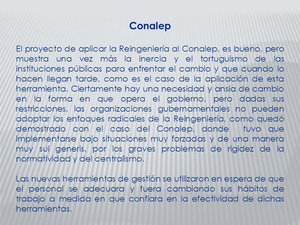Conalep El proyecto de aplicar la Reingeniería al Conalep, es bueno, pero muestra una vez más la inercia y el tortuguismo de las instituciones pública
