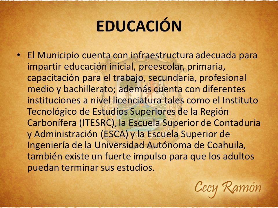 EDUCACIÓN El Municipio cuenta con infraestructura adecuada para impartir educación inicial, preescolar, primaria, capacitación para el trabajo, secund