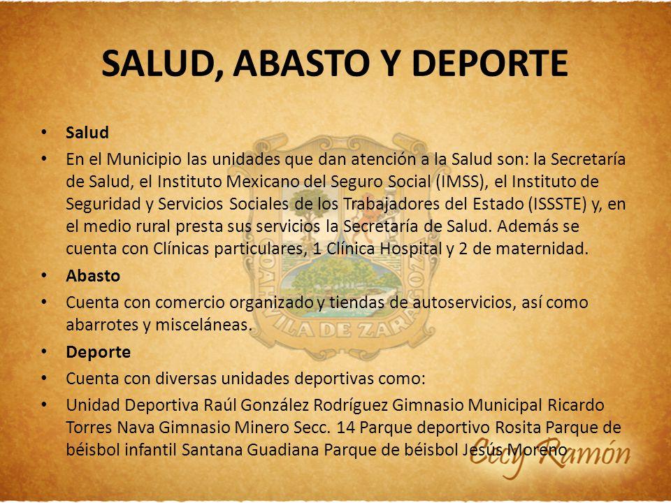 SALUD, ABASTO Y DEPORTE Salud En el Municipio las unidades que dan atención a la Salud son: la Secretaría de Salud, el Instituto Mexicano del Seguro S