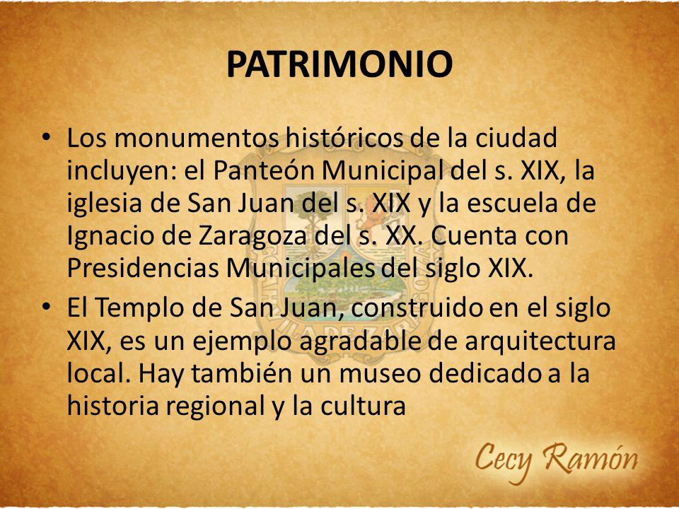 PATRIMONIO Los monumentos históricos de la ciudad incluyen: el Panteón Municipal del s. XIX, la iglesia de San Juan del s. XIX y la escuela de Ignacio