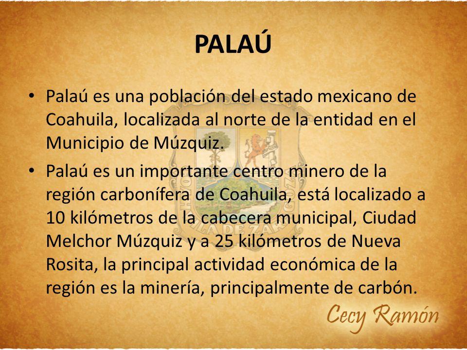 Palaú es una población del estado mexicano de Coahuila, localizada al norte de la entidad en el Municipio de Múzquiz. Palaú es un importante centro mi