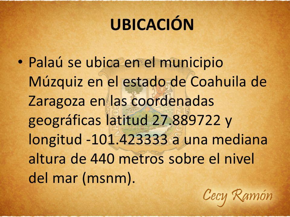 UBICACIÓN Palaú se ubica en el municipio Múzquiz en el estado de Coahuila de Zaragoza en las coordenadas geográficas latitud 27.889722 y longitud -101
