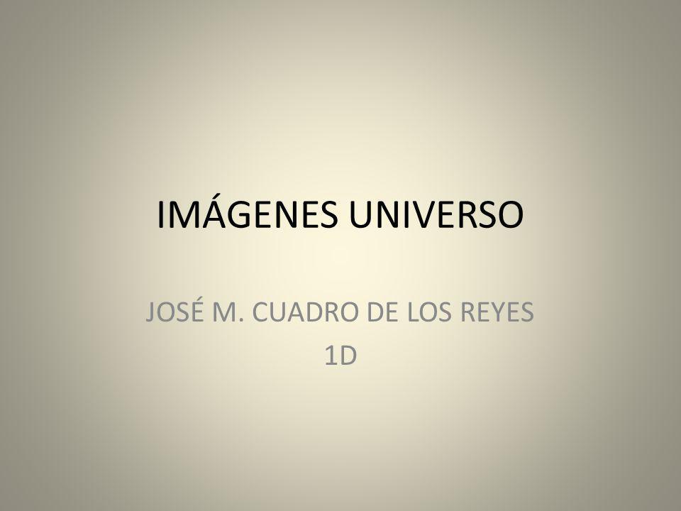 IMÁGENES UNIVERSO JOSÉ M. CUADRO DE LOS REYES 1D