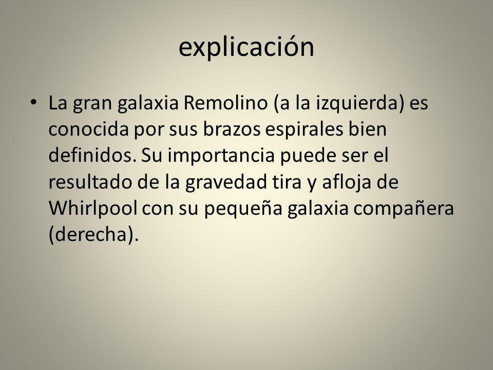 explicación La gran galaxia Remolino (a la izquierda) es conocida por sus brazos espirales bien definidos. Su importancia puede ser el resultado de la