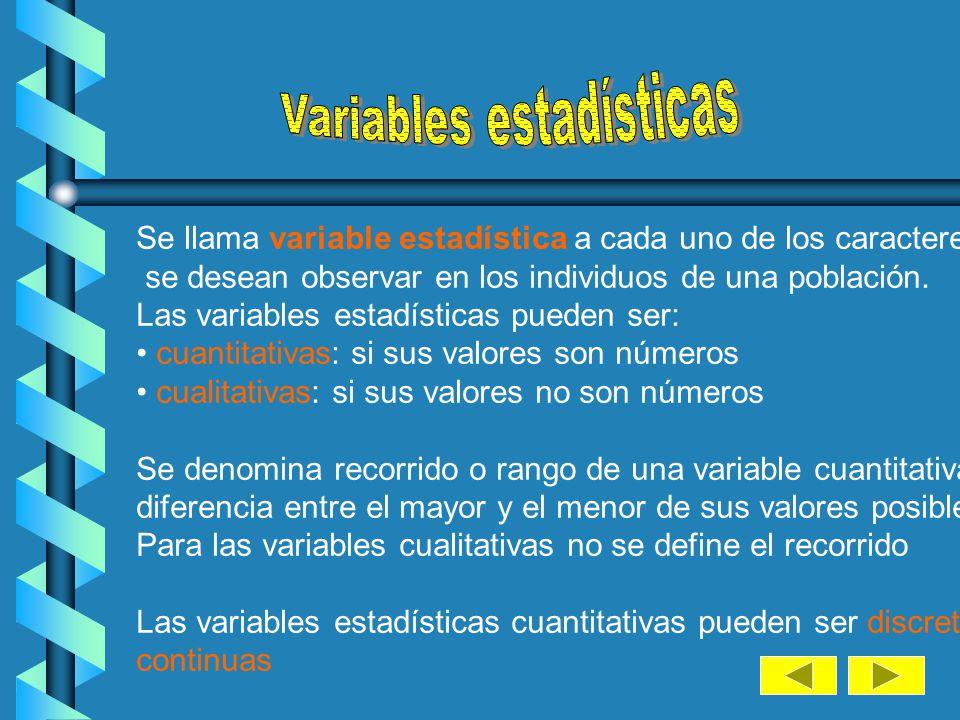 Se llama variable estadística a cada uno de los caracteres que se desean observar en los individuos de una población.
