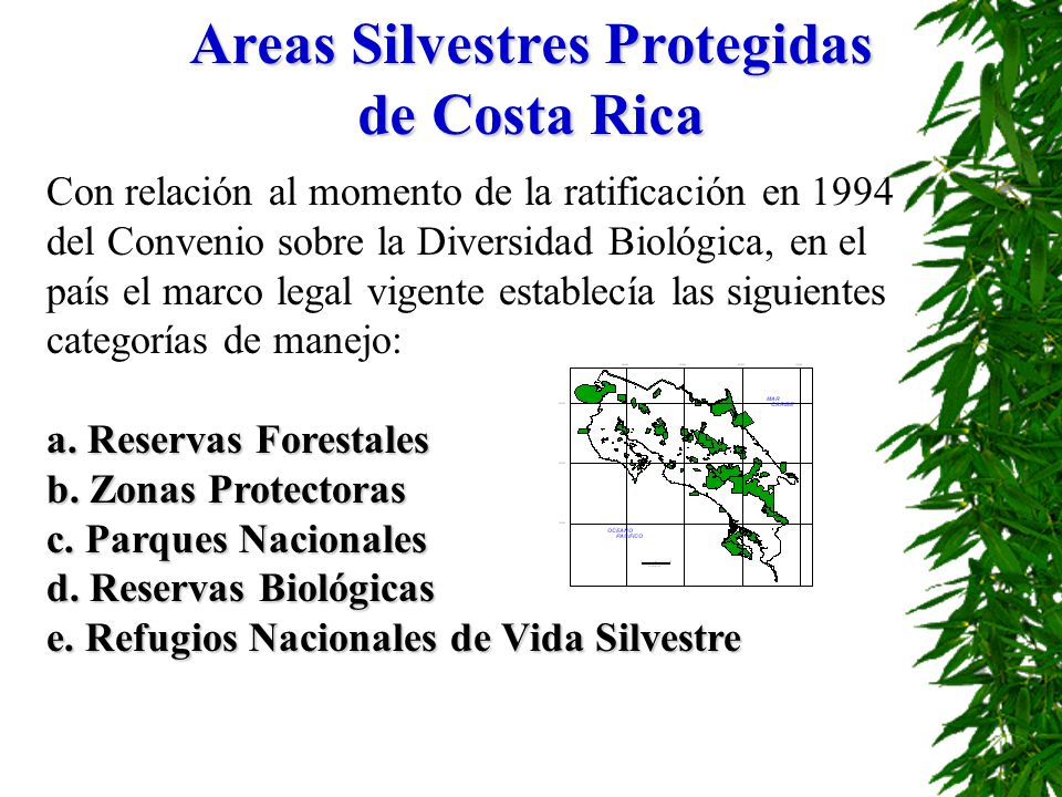 de Costa Rica Con relación al momento de la ratificación en 1994 del Convenio sobre la Diversidad Biológica, en el país el marco legal vigente estable