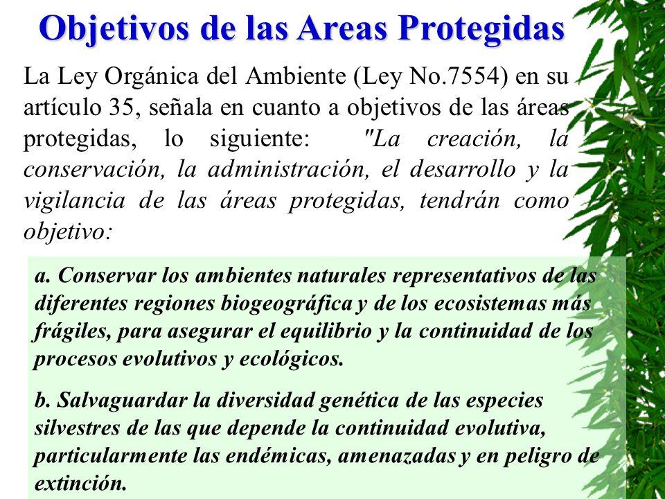 Objetivos de las Areas Protegidas La Ley Orgánica del Ambiente (Ley No.7554) en su artículo 35, señala en cuanto a objetivos de las áreas protegidas,