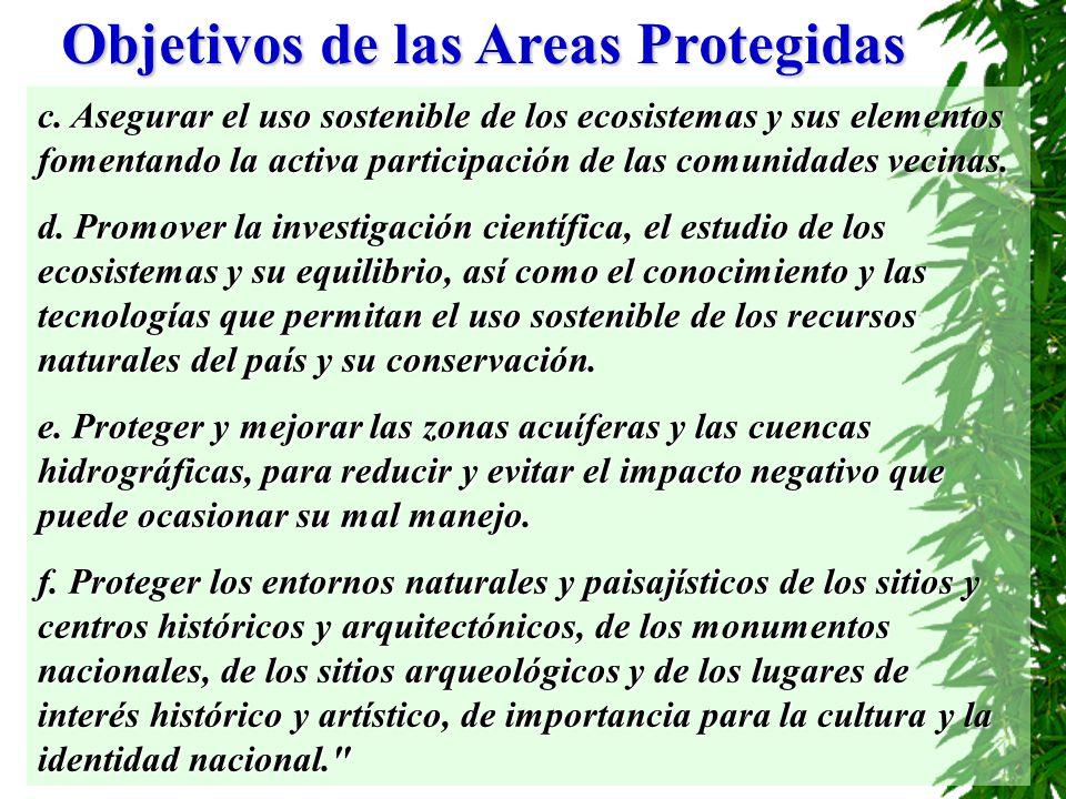 Objetivos de las Areas Protegidas c. Asegurar el uso sostenible de los ecosistemas y sus elementos fomentando la activa participación de las comunidad