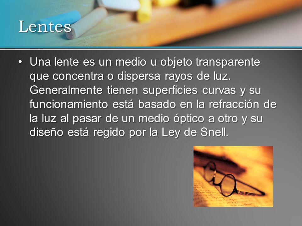 Una lente es un medio u objeto transparente que concentra o dispersa rayos de luz. Generalmente tienen superficies curvas y su funcionamiento está bas