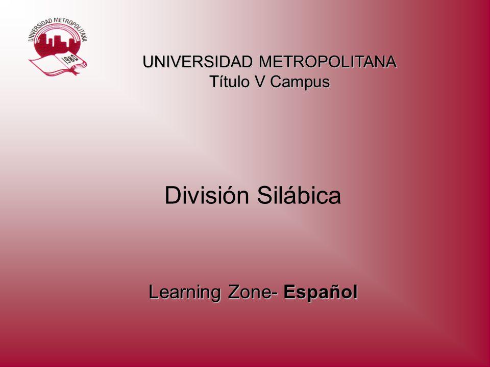 División Silábica Learning Zone- Español UNIVERSIDAD METROPOLITANA Título V Campus