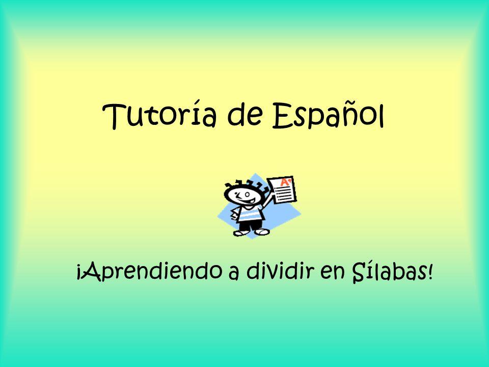Tutoría de Español ¡Aprendiendo a dividir en Sílabas!