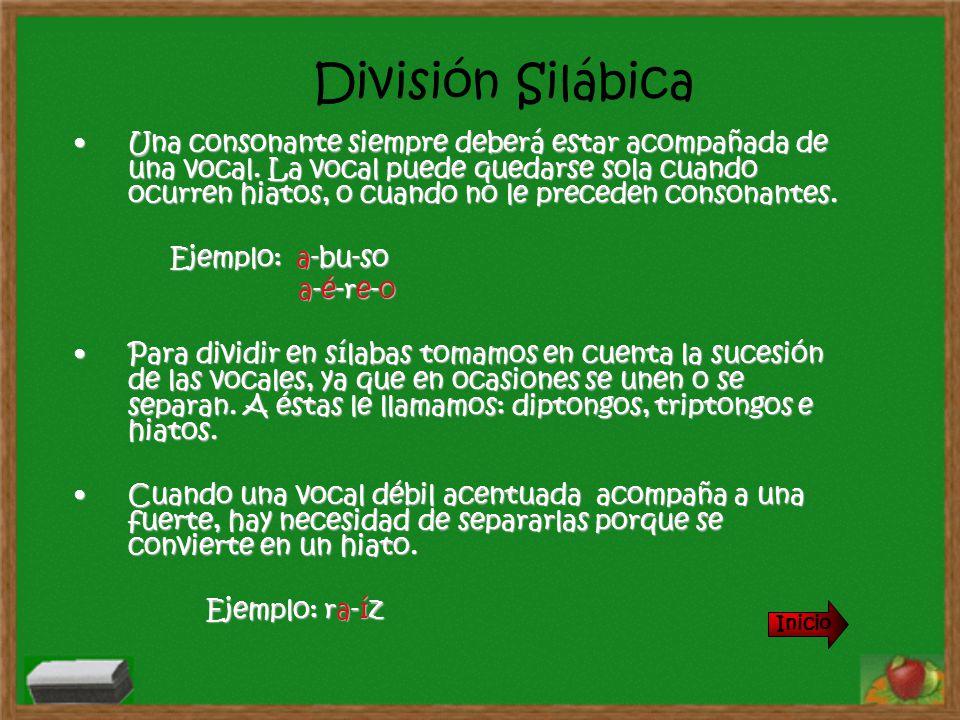 División Silábica Inicio Una consonante siempre deberá estar acompañada de una vocal. La vocal puede quedarse sola cuando ocurren hiatos, o cuando no
