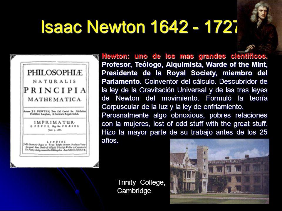 147 Isaac Newton 1642 - 1727 Trinity College, Cambridge Newton: uno de los mas grandes científicos. Profesor, Teólogo, Alquimista, Warde of the Mint,