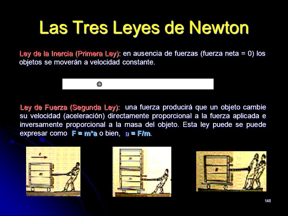 148 Las Tres Leyes de Newton Ley de la Inercia (Primera Ley): en ausencia de fuerzas (fuerza neta = 0) los objetos se moverán a velocidad constante. L