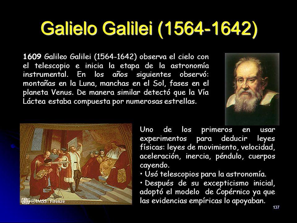 137 Galielo Galilei (1564-1642) 1609 Galileo Galilei (1564-1642) observa el cielo con el telescopio e inicia la etapa de la astronomía instrumental. E