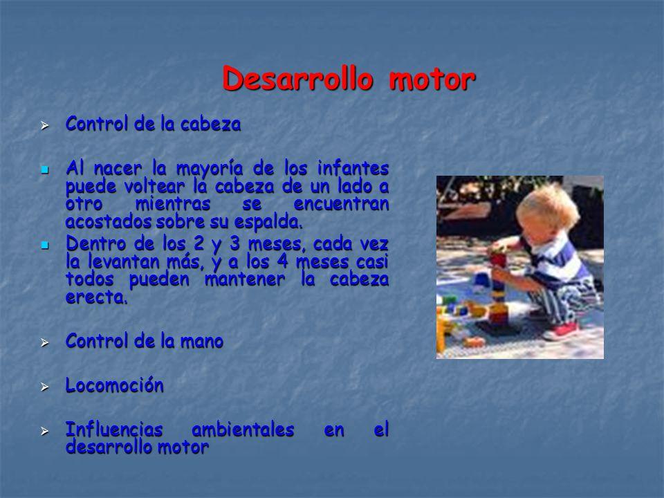 Desarrollo motor Desarrollo motor Control de la cabeza Control de la cabeza Al nacer la mayoría de los infantes puede voltear la cabeza de un lado a otro mientras se encuentran acostados sobre su espalda.