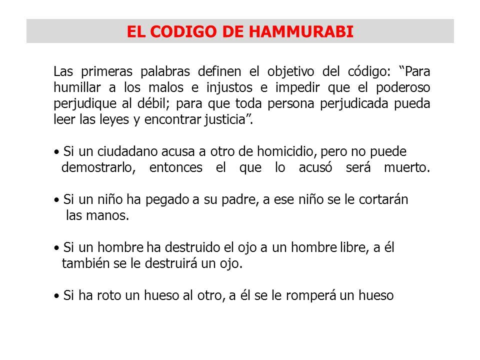 EL CODIGO DE HAMMURABI Durante el gobierno del rey Hammurabi se elaboró el primer código de leyes escritas que se conoce en la historia de la Humanida