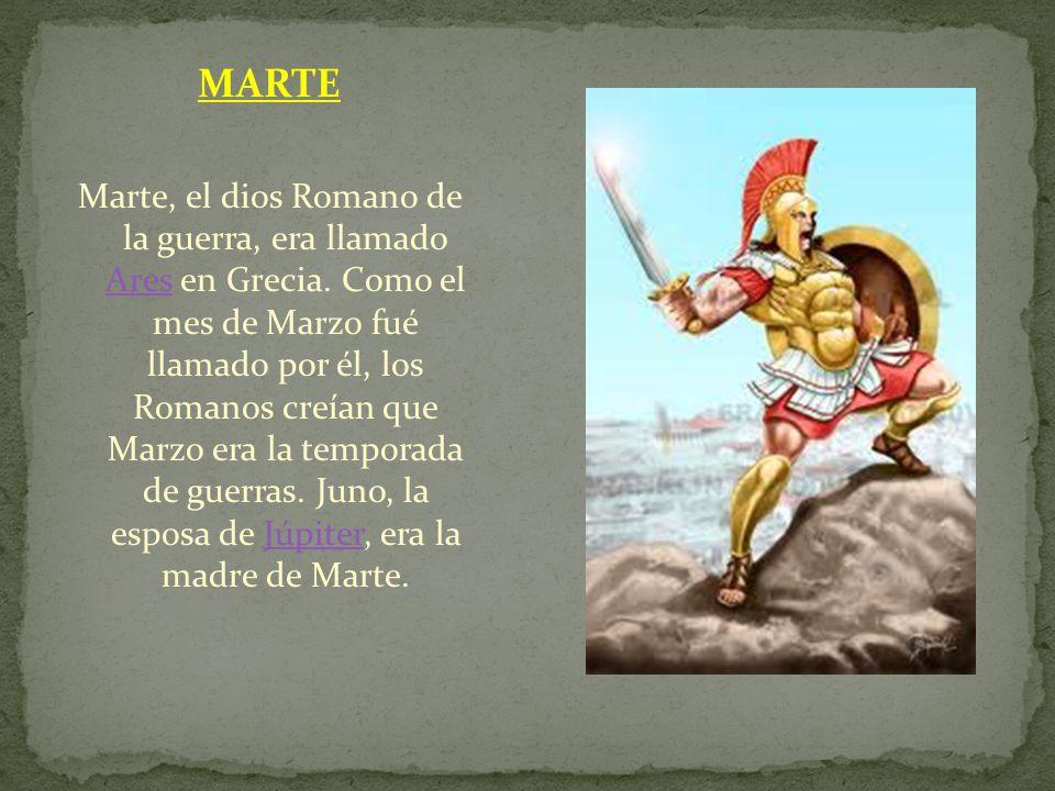 MARTE Marte, el dios Romano de la guerra, era llamado Ares en Grecia. Como el mes de Marzo fué llamado por él, los Romanos creían que Marzo era la tem