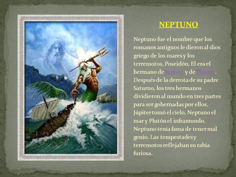 NEPTUNO Neptuno fue el nombre que los romanos antiguos le dieron al dios griego de los mares y los terremotos, Poseidón. El era el hermano de Júpiter
