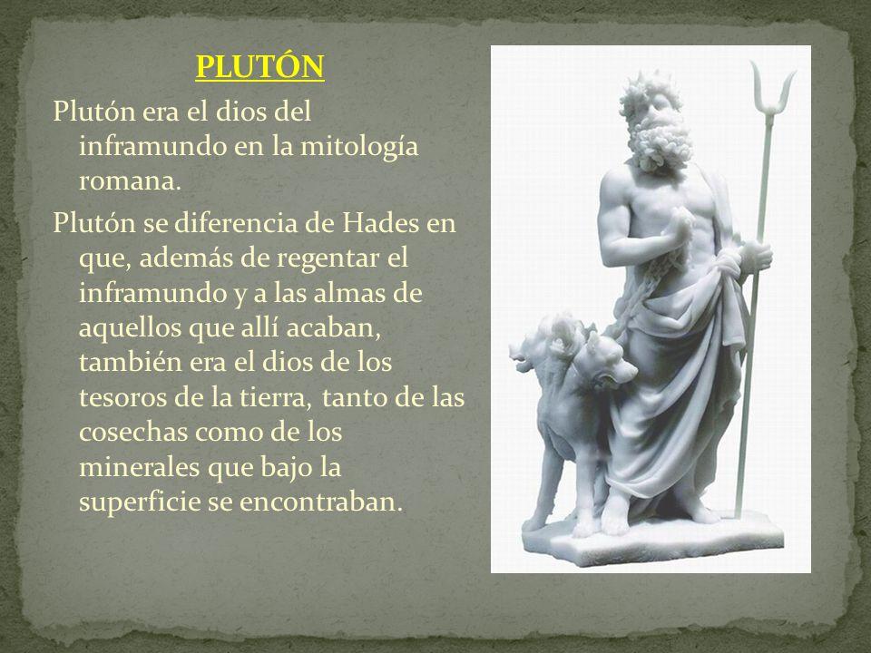PLUTÓN Plutón era el dios del inframundo en la mitología romana. Plutón se diferencia de Hades en que, además de regentar el inframundo y a las almas