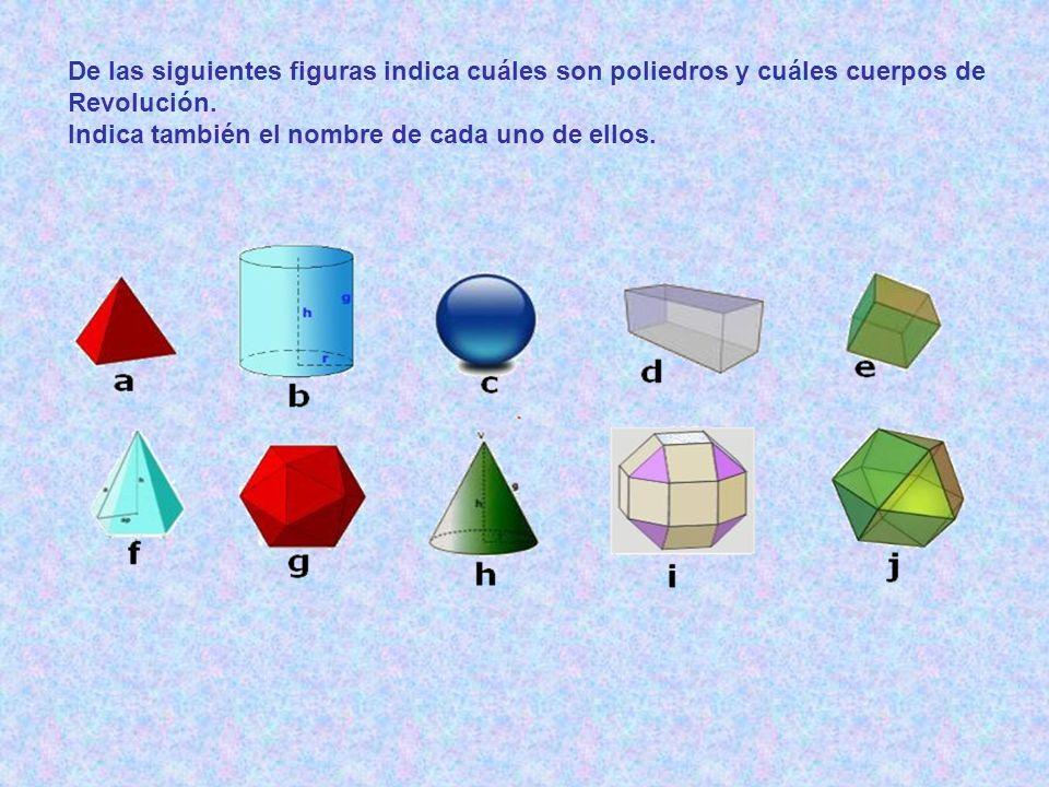 De las siguientes figuras indica cuáles son poliedros y cuáles cuerpos de Revolución. Indica también el nombre de cada uno de ellos.