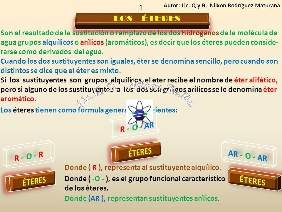 1 Son el resultado de la sustitución o remplazo de los dos hidrógenos de la molécula de agua grupos alquílicos o arílicos (aromáticos), es decir que l