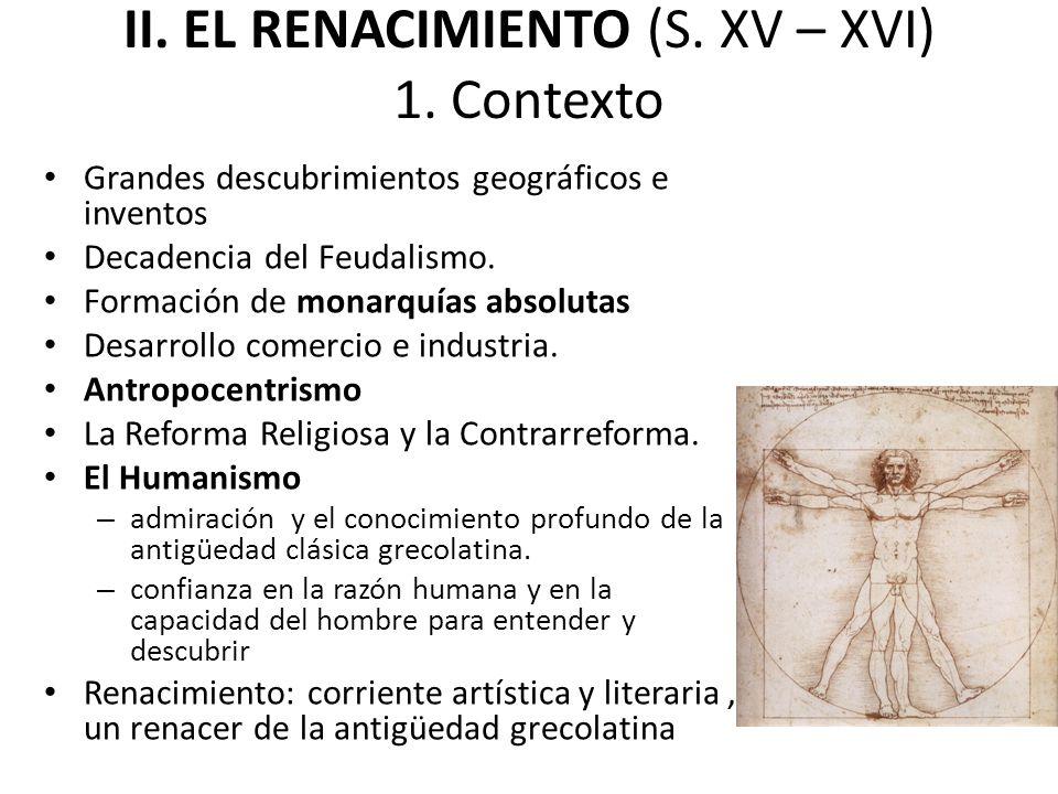 II. EL RENACIMIENTO (S. XV – XVI) 1. Contexto Grandes descubrimientos geográficos e inventos Decadencia del Feudalismo. Formación de monarquías absolu