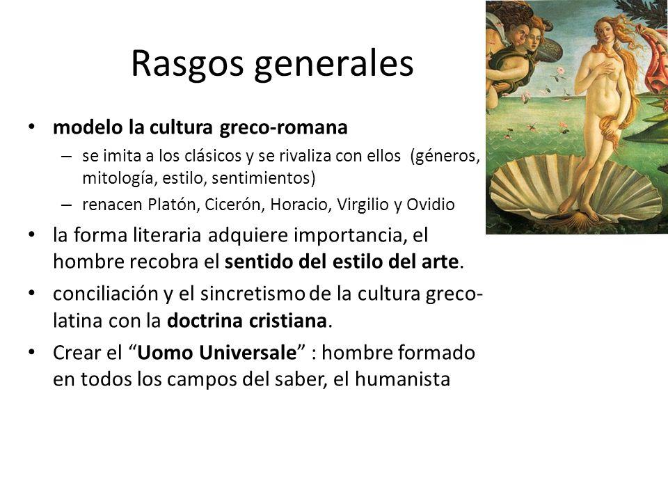 Rasgos generales modelo la cultura greco-romana – se imita a los clásicos y se rivaliza con ellos (géneros, mitología, estilo, sentimientos) – renacen