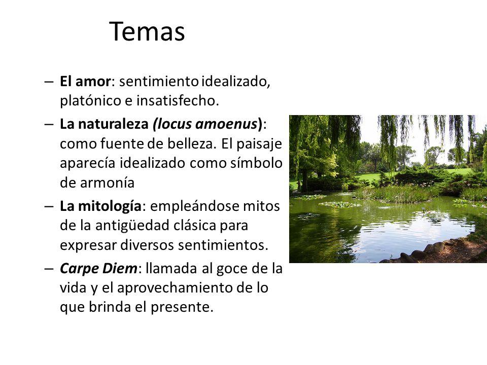 Temas – El amor: sentimiento idealizado, platónico e insatisfecho. – La naturaleza (locus amoenus): como fuente de belleza. El paisaje aparecía ideali