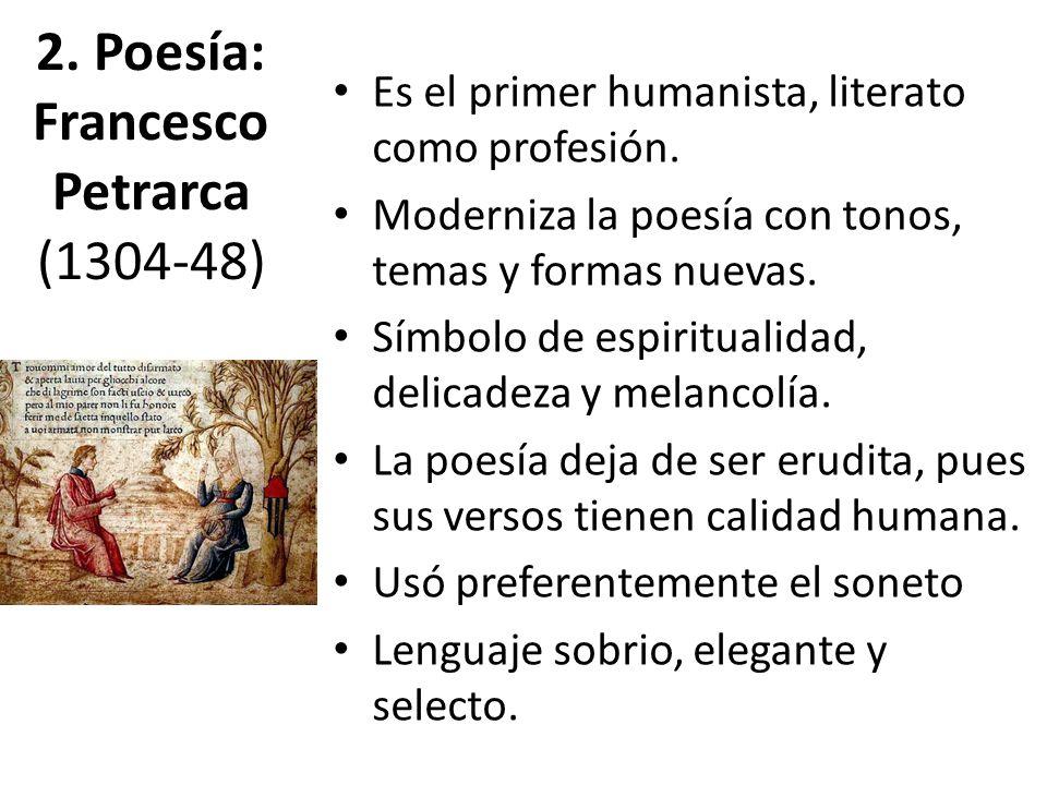 2.Poesía: Francesco Petrarca (1304-48) Es el primer humanista, literato como profesión.