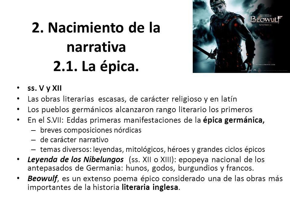 2. Nacimiento de la narrativa 2.1. La épica. ss. V y XII Las obras literarias escasas, de carácter religioso y en latín Los pueblos germánicos alcanza