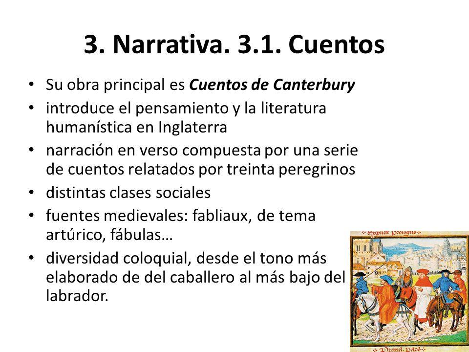 3. Narrativa. 3.1. Cuentos Su obra principal es Cuentos de Canterbury introduce el pensamiento y la literatura humanística en Inglaterra narración en