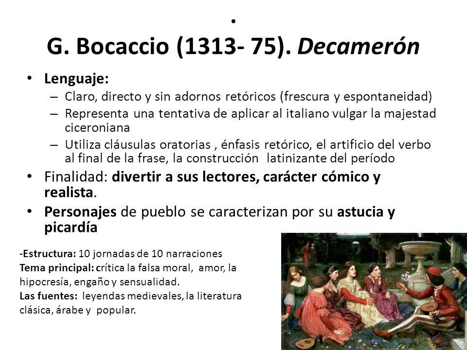 . G. Bocaccio (1313- 75). Decamerón Lenguaje: – Claro, directo y sin adornos retóricos (frescura y espontaneidad) – Representa una tentativa de aplica