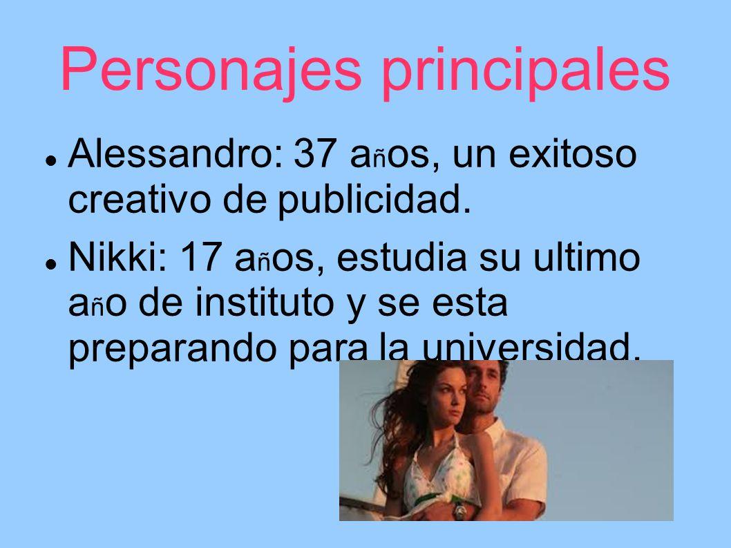 Personajes principales Alessandro: 37 a ñ os, un exitoso creativo de publicidad. Nikki: 17 a ñ os, estudia su ultimo a ñ o de instituto y se esta prep
