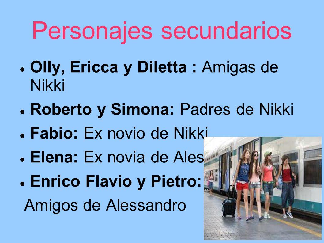 Personajes secundarios Olly, Ericca y Diletta : Amigas de Nikki Roberto y Simona: Padres de Nikki Fabio: Ex novio de Nikki Elena: Ex novia de Alessand