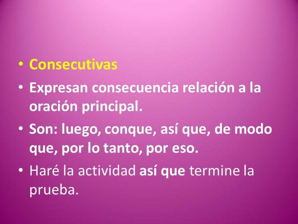 Consecutivas Expresan consecuencia relación a la oración principal.