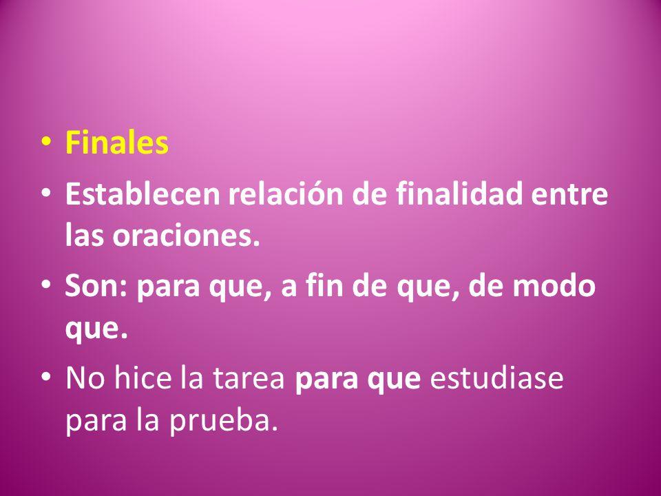 Finales Establecen relación de finalidad entre las oraciones.